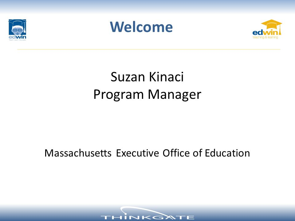 Suzan Kinaci Program Manager Massachusetts Executive Office of Education Welcome