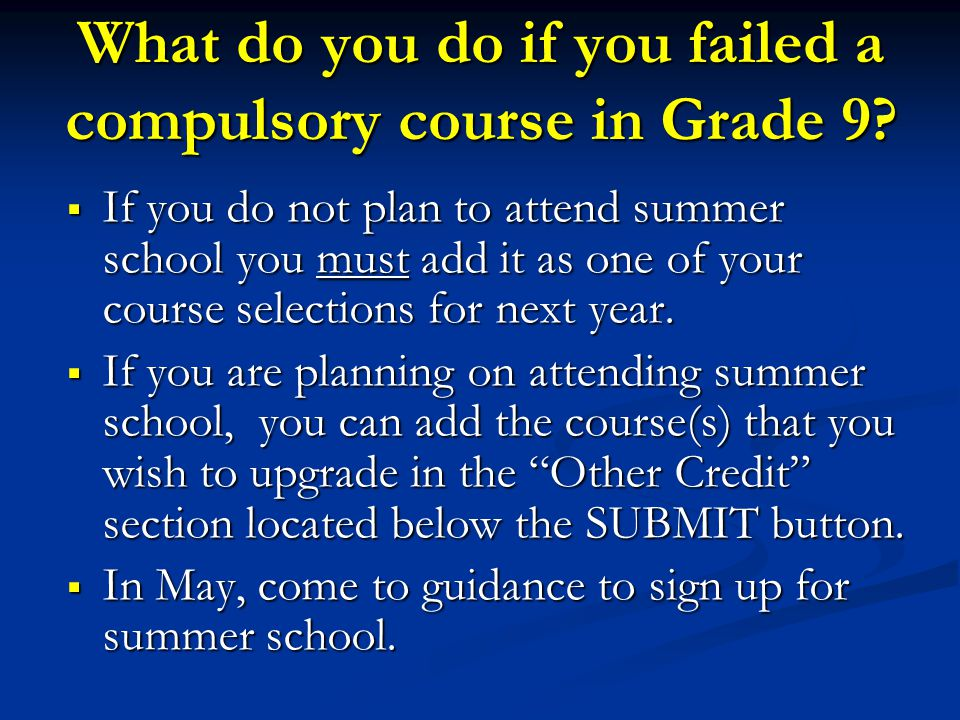 What do you do if you failed a compulsory course in Grade 9.
