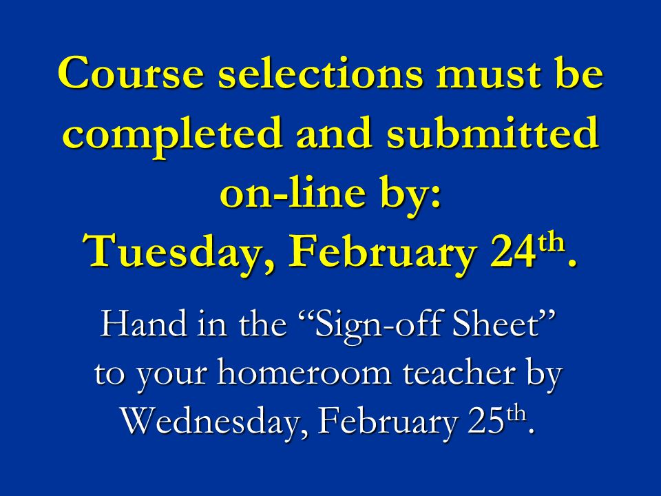 Course selections must be completed and submitted on-line by: Tuesday, February 24 th.