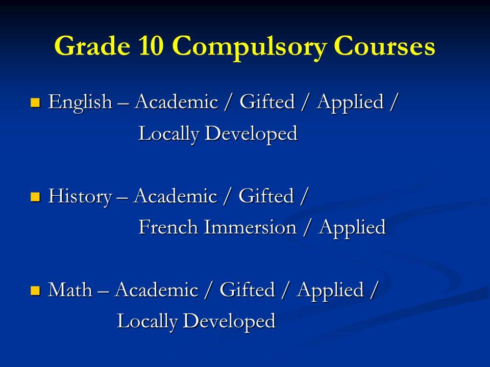 Grade 10 Compulsory Courses Science – Academic / Gifted / Science – Academic / Gifted / French Immersion / Applied French Immersion / Applied Career Education (.5cr.) Career Education (.5cr.) Civics (.5cr.) – Open / French Immersion Civics (.5cr.) – Open / French Immersion