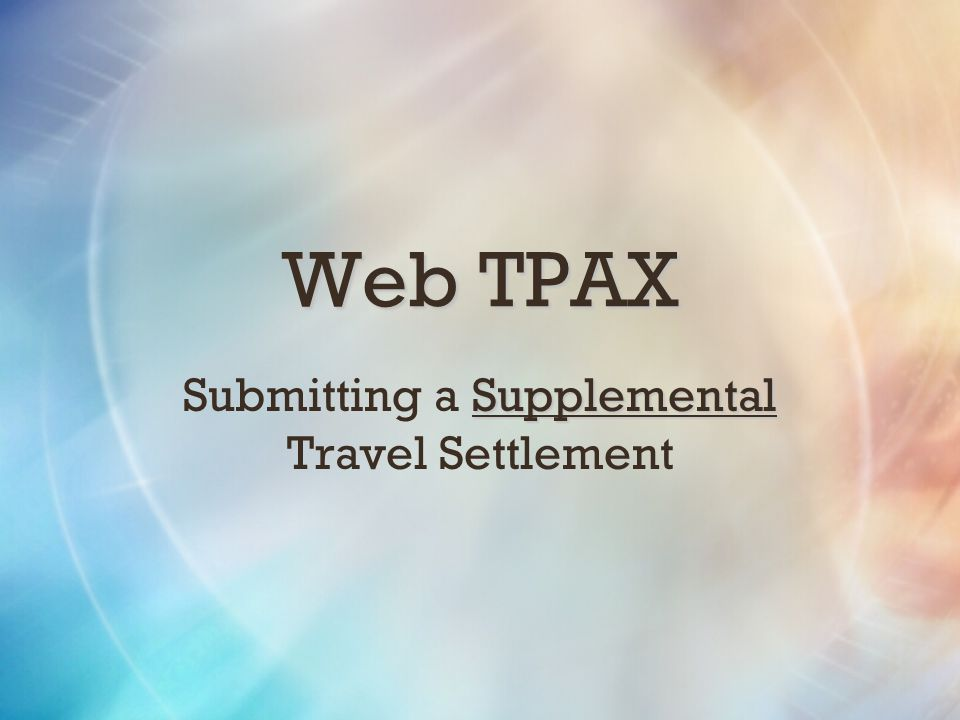 REMEMBER DO NOT A Supplemental Travel Claim should be submitted as if it were an ORIGINAL claim.