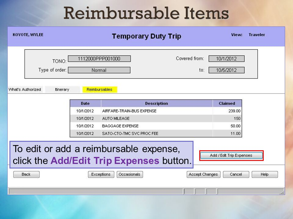 Reimbursable Items To edit or add a reimbursable expense, click the Add/Edit Trip Expenses button.