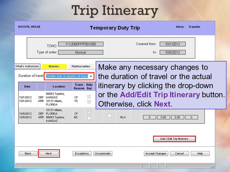 Trip Itinerary Make any necessary changes to the duration of travel or the actual itinerary by clicking the drop-down or the Add/Edit Trip Itinerary b