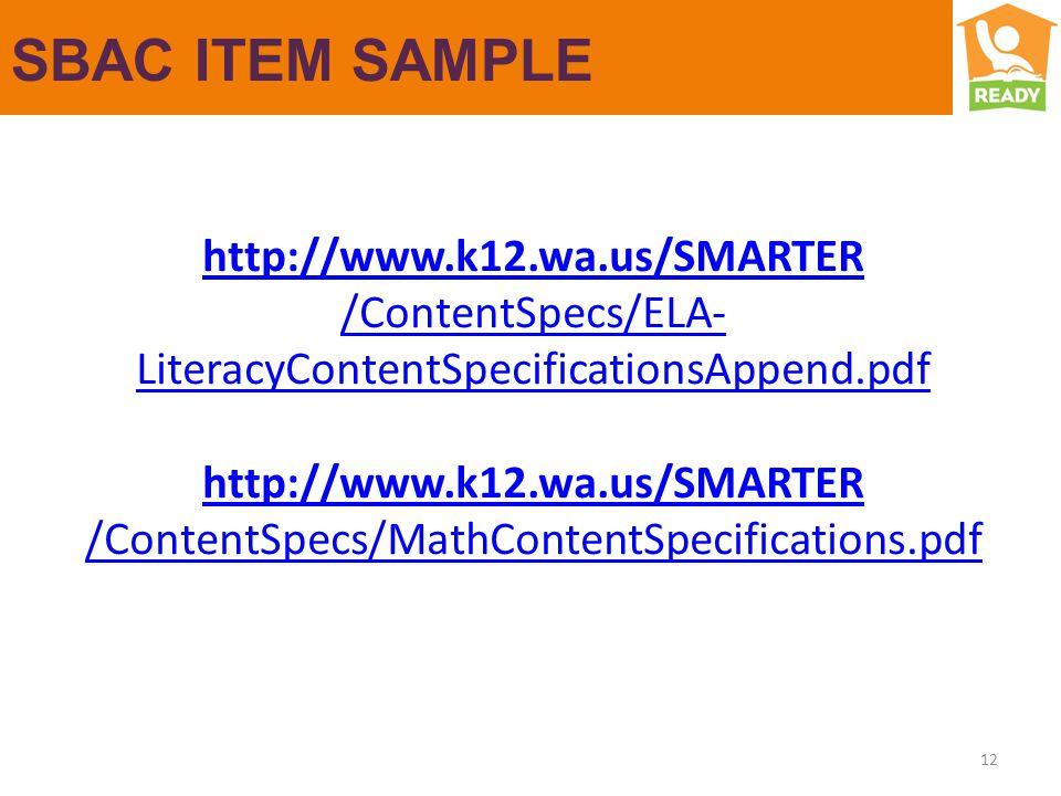 SBAC ITEM SAMPLE http://www.k12.wa.us/SMARTER /ContentSpecs/ELA- LiteracyContentSpecificationsAppend.pdf http://www.k12.wa.us/SMARTER /ContentSpecs/MathContentSpecifications.pdf 12