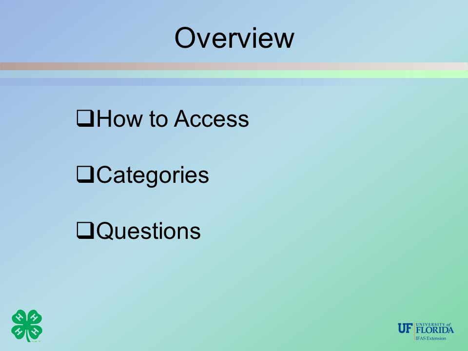 Overview  How to Access  Categories  Questions