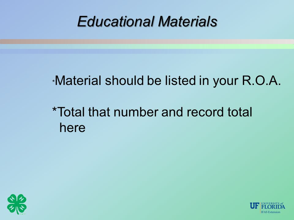 Educational Materials * Material should be listed in your R.O.A. *Total that number and record total here