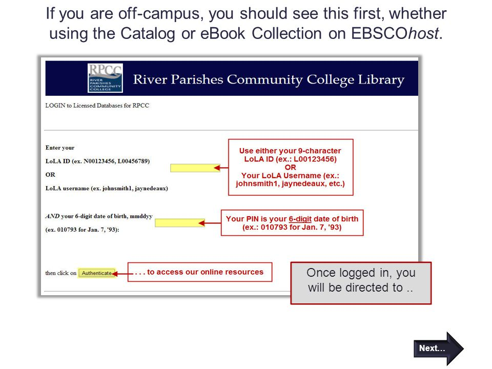 If you are off-campus, you should see this first, whether using the Catalog or eBook Collection on EBSCOhost. Next… Once logged in, you will be direct