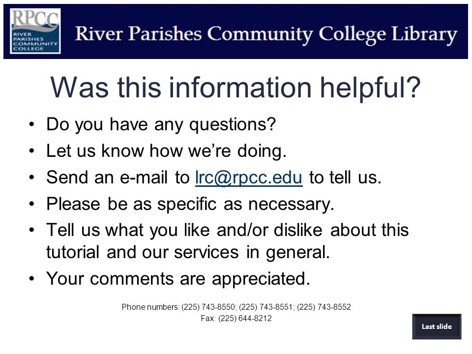Was this information helpful? Do you have any questions? Let us know how we're doing. Send an e-mail to lrc@rpcc.edu to tell us.lrc@rpcc.edu Please be