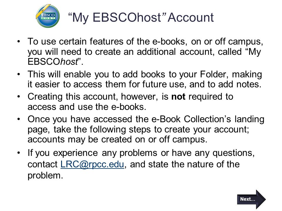 My EBSCOhost Account To use certain features of the e-books, on or off campus, you will need to create an additional account, called My EBSCOhost .
