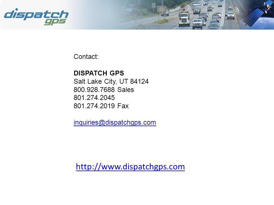 Contact: DISPATCH GPS Salt Lake City, UT 84124 800.928.7688 Sales 801.274.2045 801.274.2019 Fax inquiries@dispatchgps.com http://www.dispatchgps.com