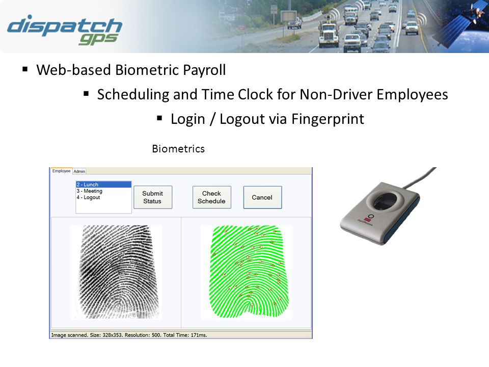  Scheduling and Time Clock for Non-Driver Employees  Login / Logout via Fingerprint Biometrics  Web-based Biometric Payroll