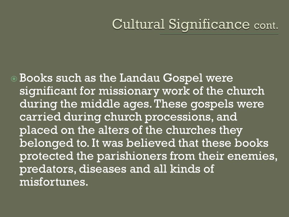  Books such as the Landau Gospel were significant for missionary work of the church during the middle ages. These gospels were carried during church