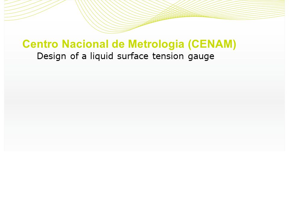 Centro Nacional de Metrologia (CENAM) Design of a liquid surface tension gauge