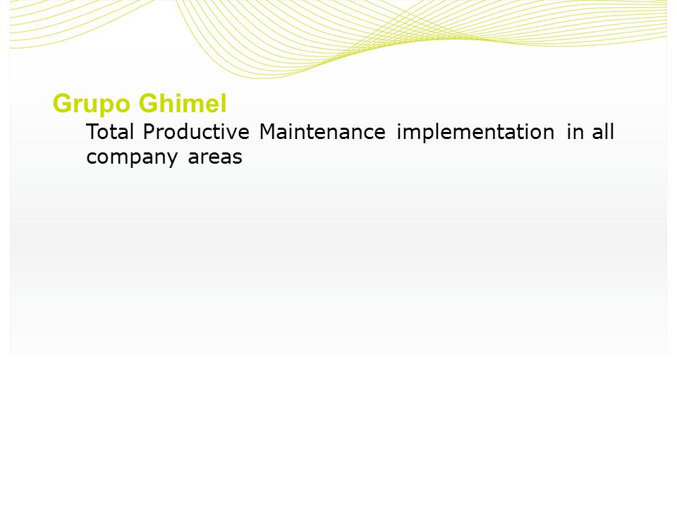 Grupo Ghimel Total Productive Maintenance implementation in all company areas