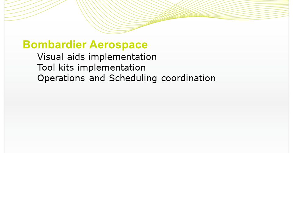 Bombardier Aerospace Visual aids implementation Tool kits implementation Operations and Scheduling coordination