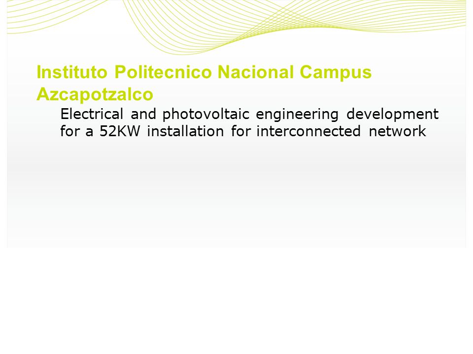 Instituto Politecnico Nacional Campus Azcapotzalco Electrical and photovoltaic engineering development for a 52KW installation for interconnected network