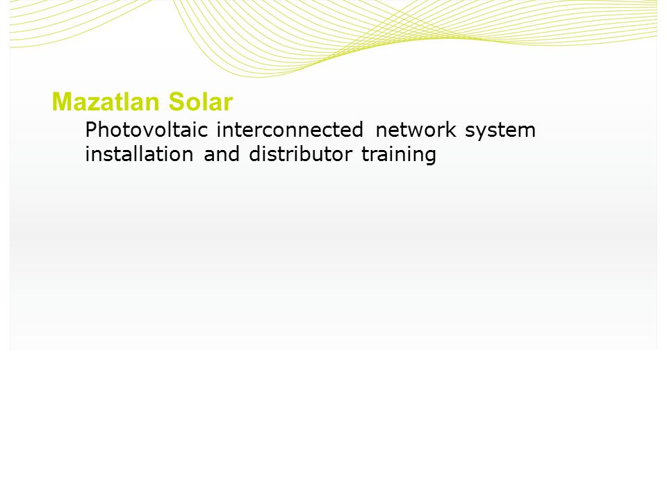 Mazatlan Solar Photovoltaic interconnected network system installation and distributor training