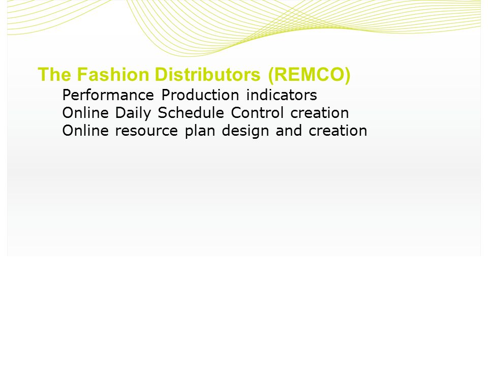 The Fashion Distributors (REMCO) Performance Production indicators Online Daily Schedule Control creation Online resource plan design and creation