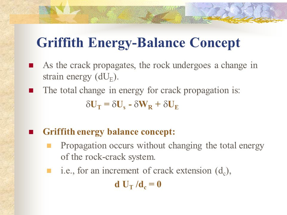 Griffith Energy-Balance Concept As the crack propagates, the rock undergoes a change in strain energy (dU E ).