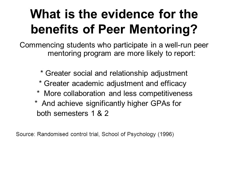 What is the evidence for the benefits of Peer Mentoring? Commencing students who participate in a well-run peer mentoring program are more likely to r