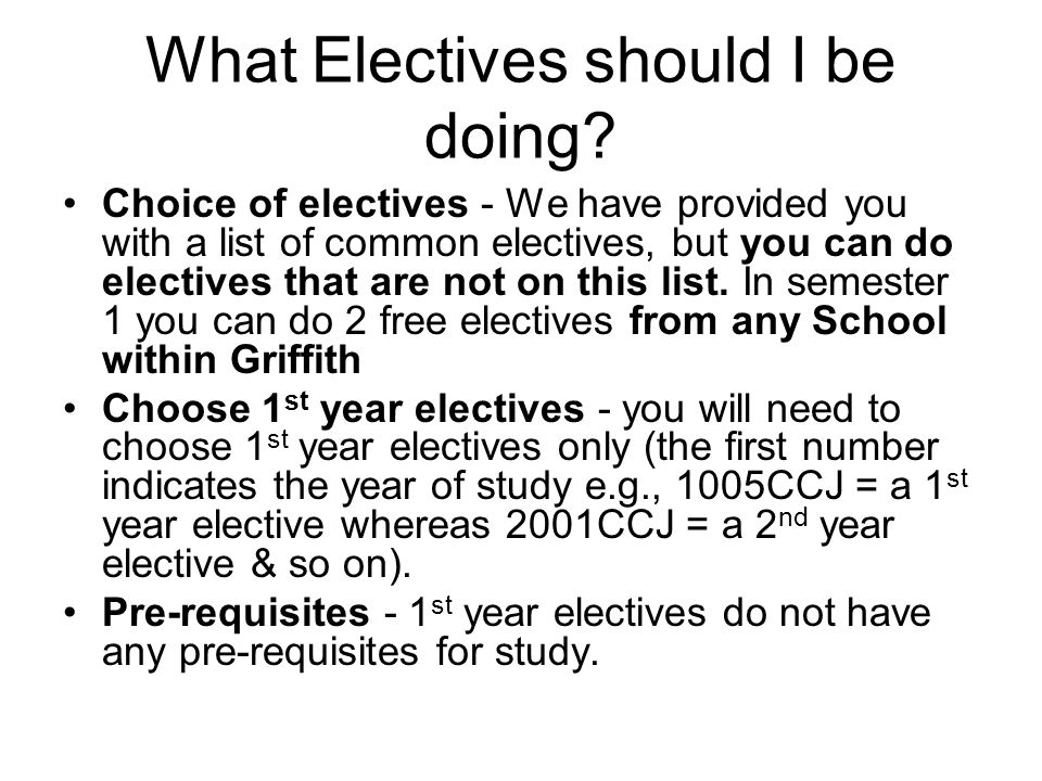 What Electives should I be doing? Choice of electives - We have provided you with a list of common electives, but you can do electives that are not on