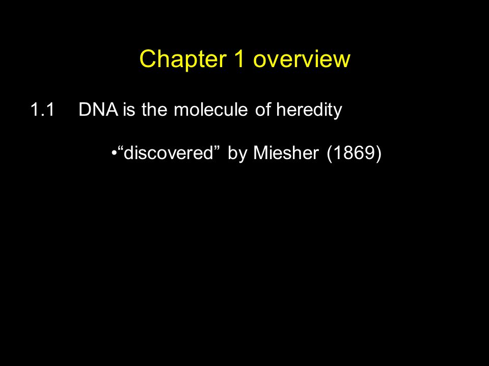 """Chapter 1 overview 1.1DNA is the molecule of heredity """"discovered"""" by Miesher (1869)"""