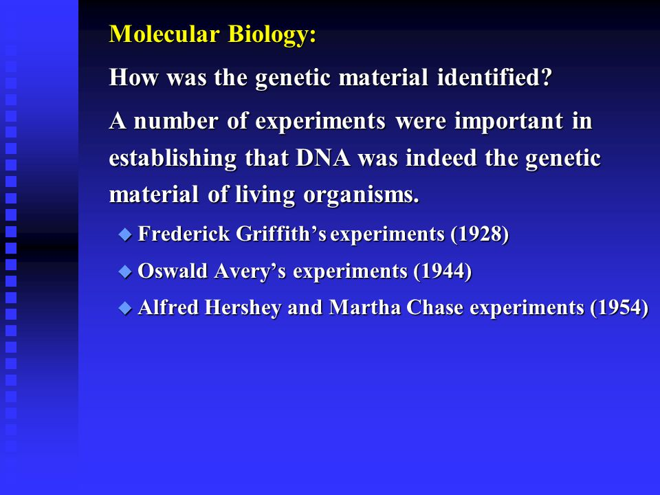 Molecular Biology: How was the genetic material identified? A number of experiments were important in establishing that DNA was indeed the genetic mat