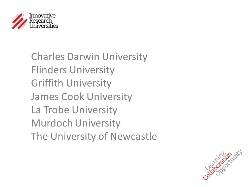Charles Darwin University Flinders University Griffith University James Cook University La Trobe University Murdoch University The University of Newcastle