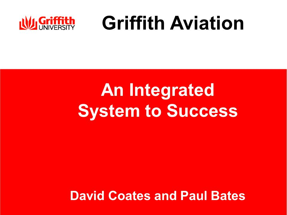 Griffith Aviation An Integrated System to Success David Coates and Paul Bates