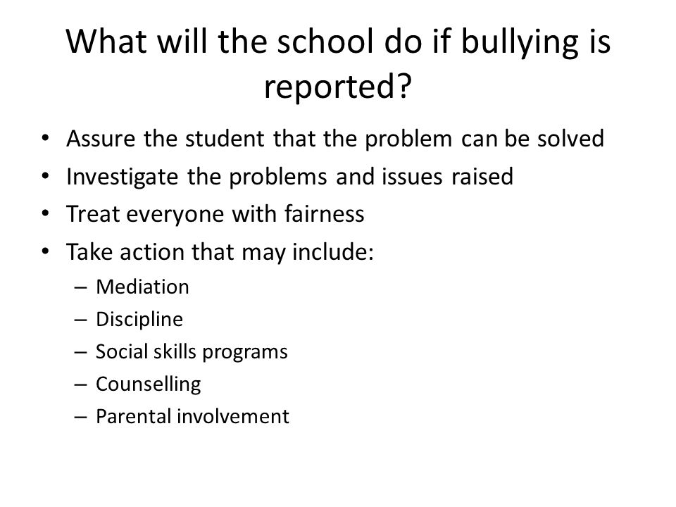 What will the school do if bullying is reported.