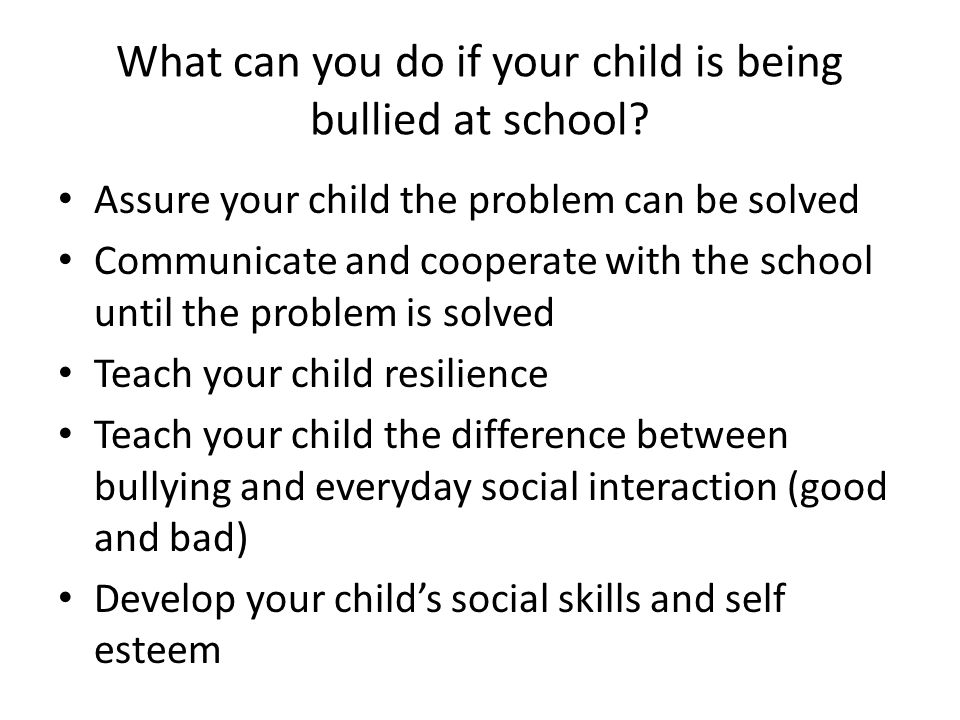 What can you do if your child is being bullied at school.