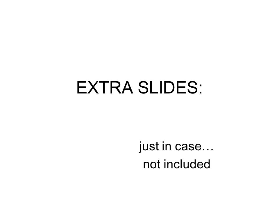EXTRA SLIDES: just in case… not included