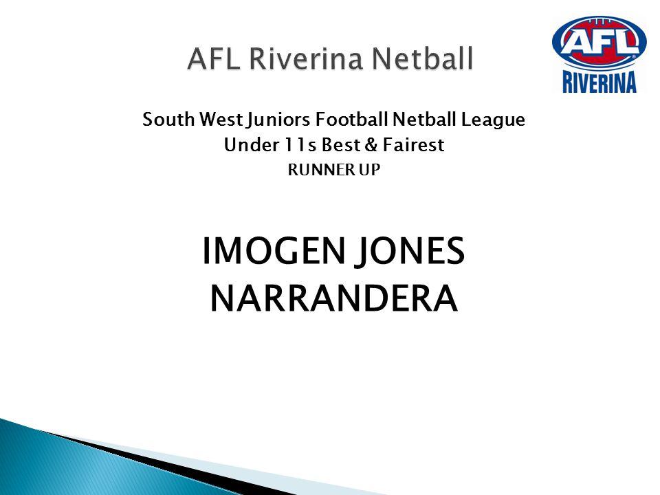 South West Juniors Football Netball League Under 11s Best & Fairest RUNNER UP IMOGEN JONES NARRANDERA AFL Riverina Netball