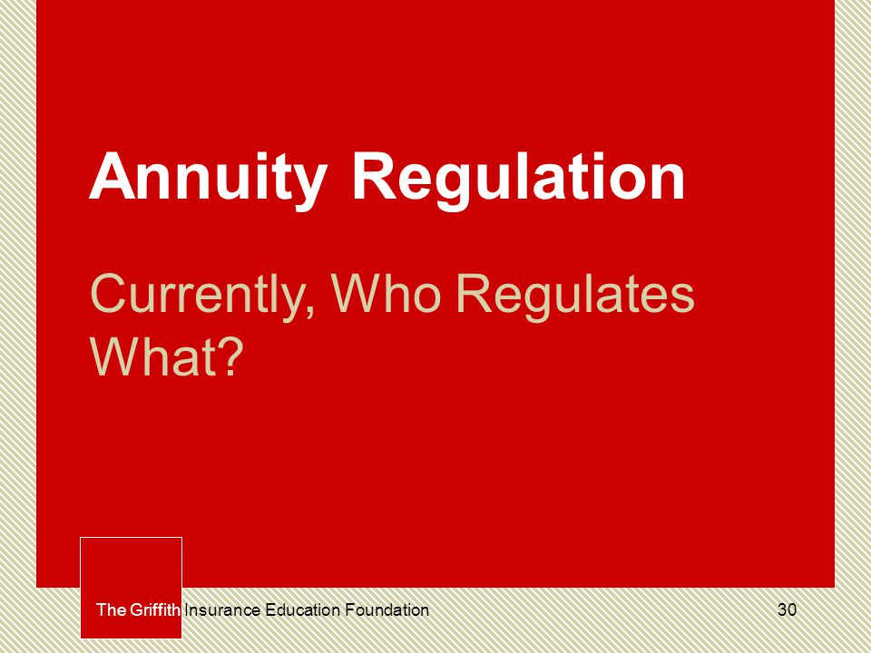 30The Griffith Insurance Education Foundation Annuity Regulation Currently, Who Regulates What