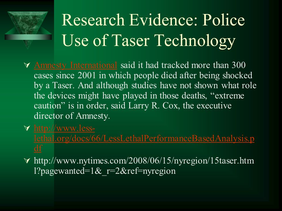 Research Evidence: Police Use of Taser Technology  Amnesty International said it had tracked more than 300 cases since 2001 in which people died afte