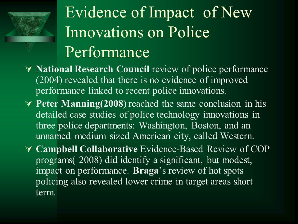 Evidence of Impact of New Innovations on Police Performance  National Research Council review of police performance (2004) revealed that there is no