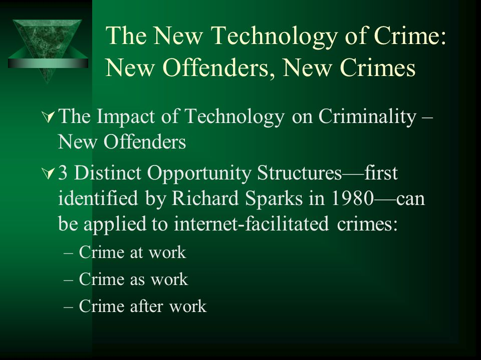 The New Technology of Crime: New Offenders, New Crimes  The Impact of Technology on Criminality – New Offenders  3 Distinct Opportunity Structures—f