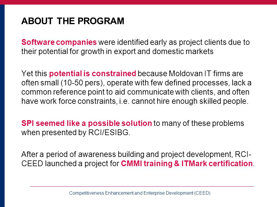 Competitiveness Enhancement and Enterprise Development (CEED) MORE ABOUT COLLABORATION CEED and ESIBG, supported by RCI, raised awareness for SPI in general and ITMark in particular with a goal of identifying 3-5 firms wishing to pursue ITMark certification and willing to cost-share.