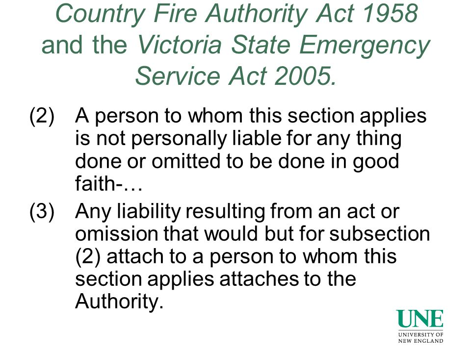 Country Fire Authority Act 1958 and the Victoria State Emergency Service Act 2005. (2)A person to whom this section applies is not personally liable f