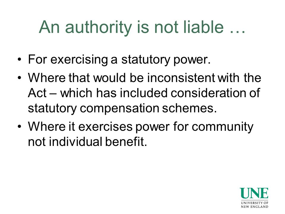 An authority is not liable … For exercising a statutory power. Where that would be inconsistent with the Act – which has included consideration of sta