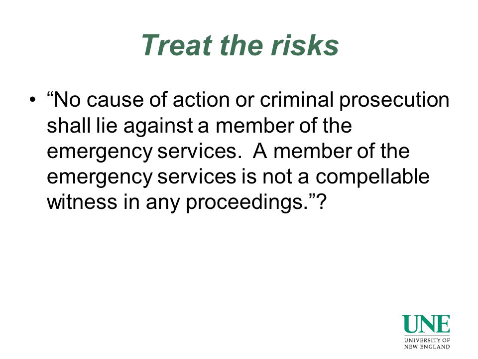 Treat the risks No cause of action or criminal prosecution shall lie against a member of the emergency services.