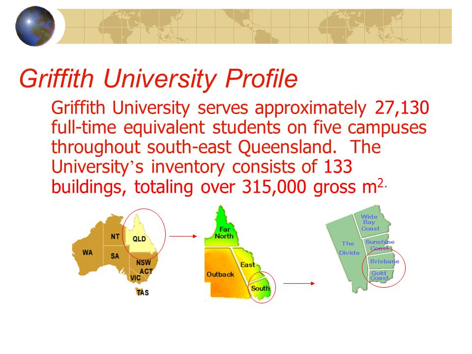 Griffith University Profile Griffith University serves approximately 27,130 full-time equivalent students on five campuses throughout south-east Queen