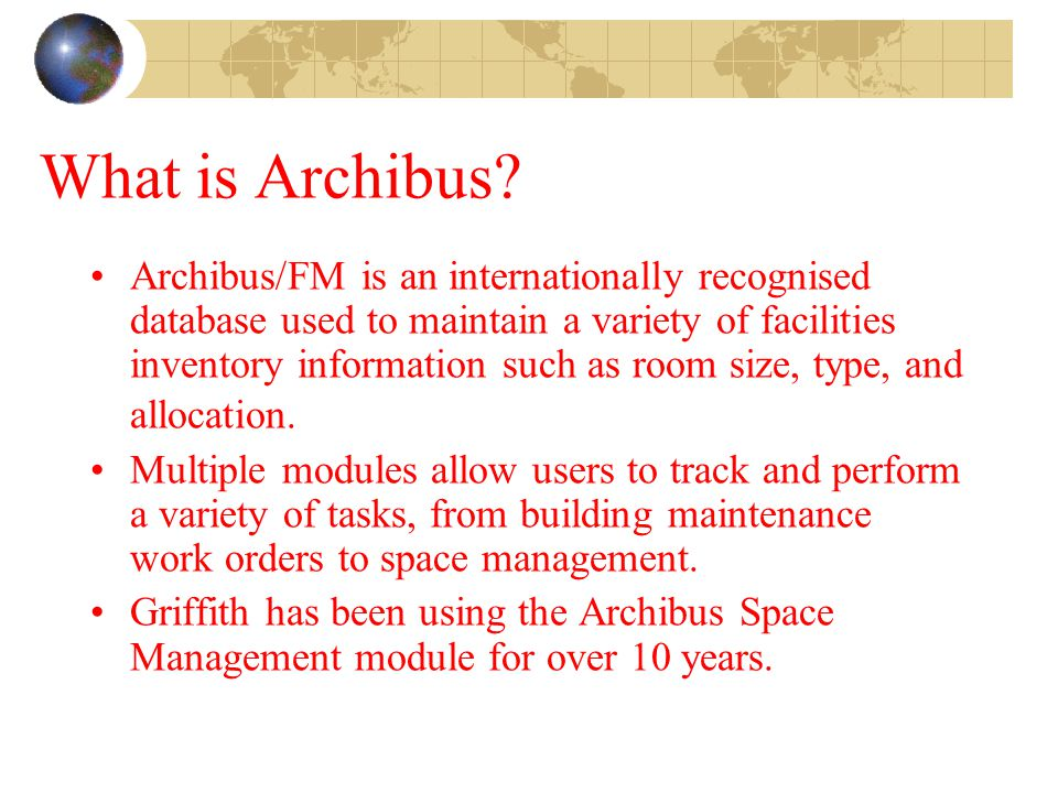 What is Archibus? Archibus/FM is an internationally recognised database used to maintain a variety of facilities inventory information such as room si