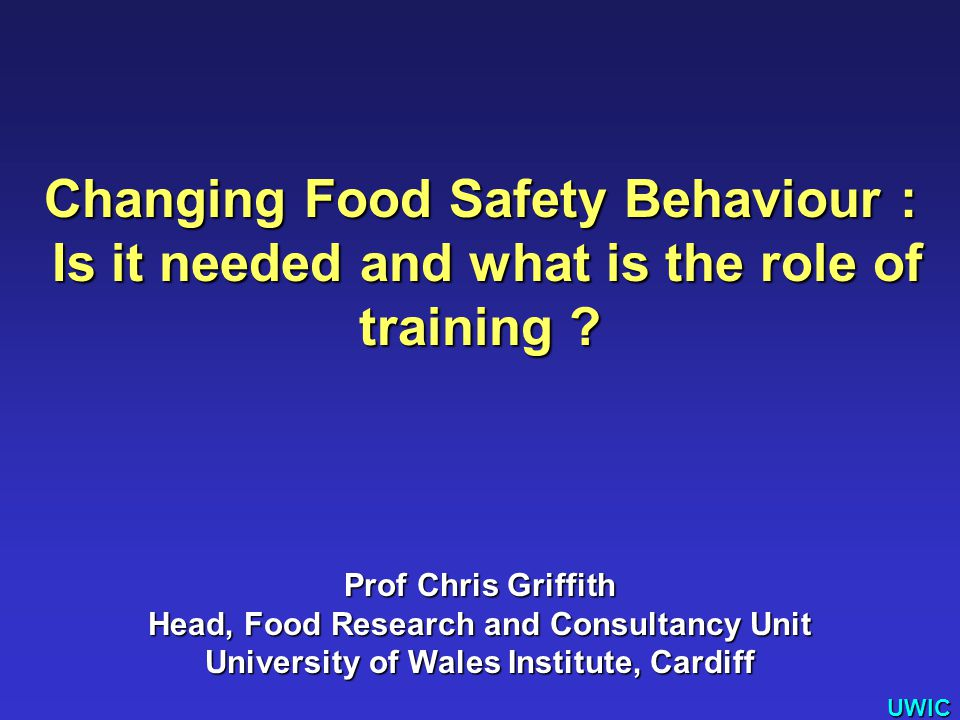 UWIC Changing Food Safety Behaviour : Is it needed and what is the role of training .