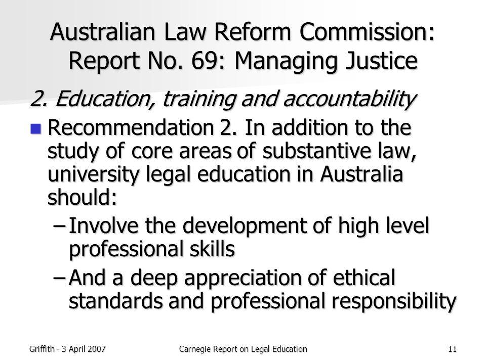 Griffith - 3 April 2007Carnegie Report on Legal Education11 Australian Law Reform Commission: Report No.