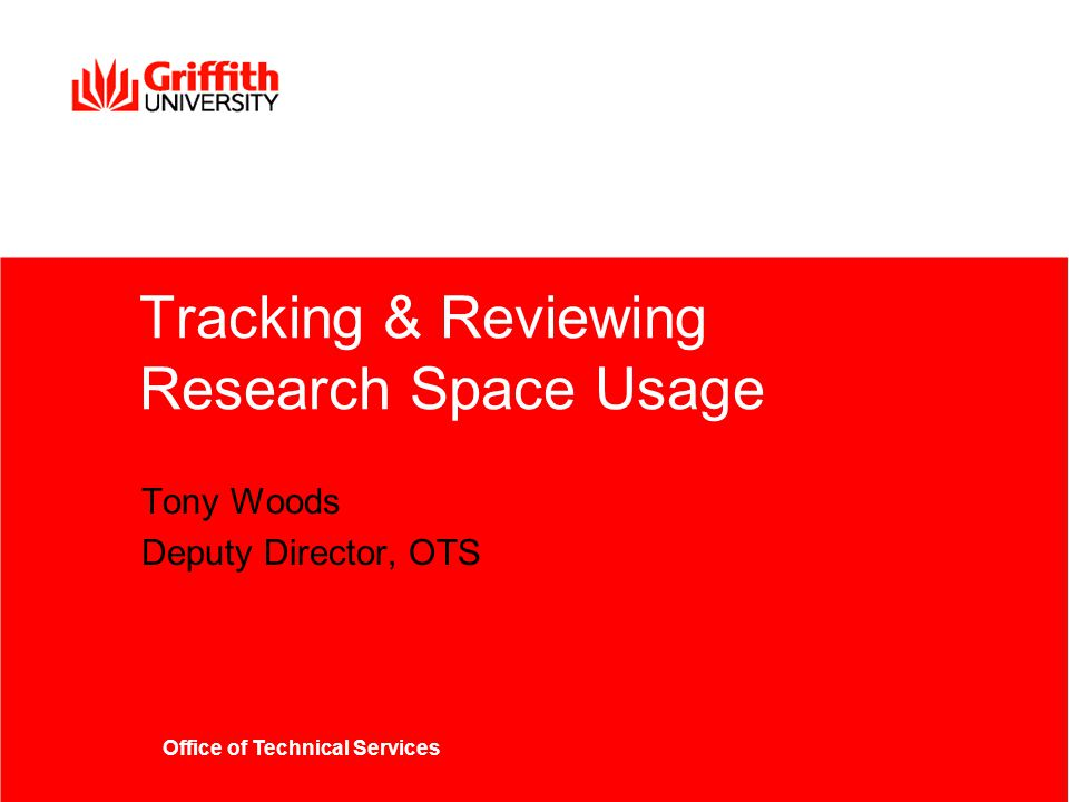 Office of Technical Services Tracking & Reviewing Research Space Usage Tony Woods Deputy Director, OTS