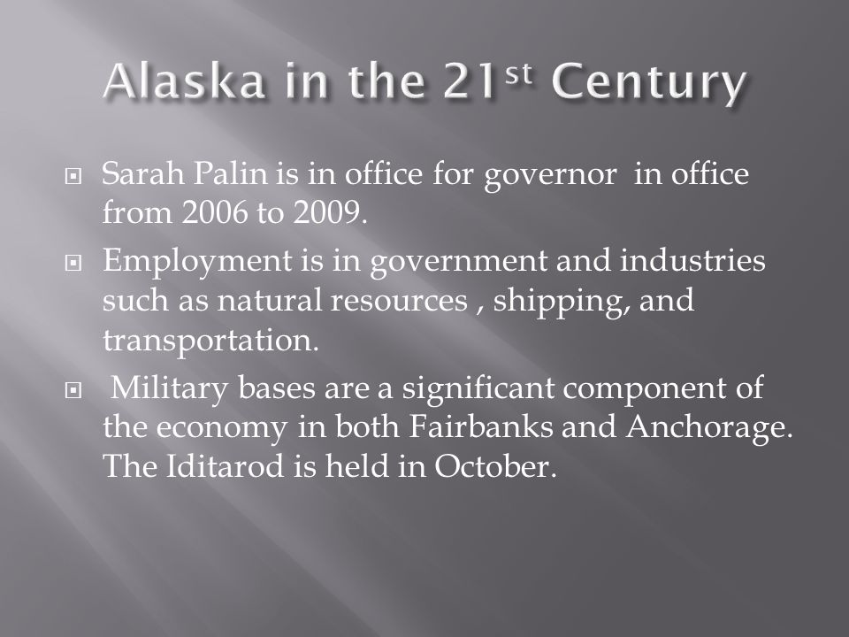  Sarah Palin is in office for governor in office from 2006 to 2009.  Employment is in government and industries such as natural resources, shipping,