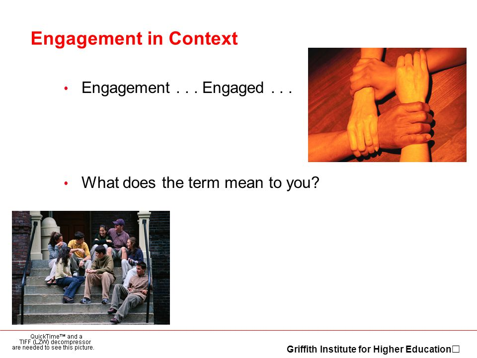 Griffith Institute for Higher Education Engagement in Context Engagement...