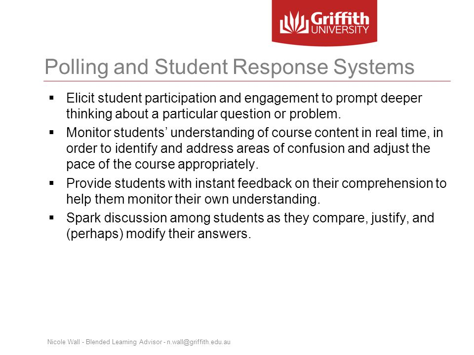 Polling and Student Response Systems  Elicit student participation and engagement to prompt deeper thinking about a particular question or problem.