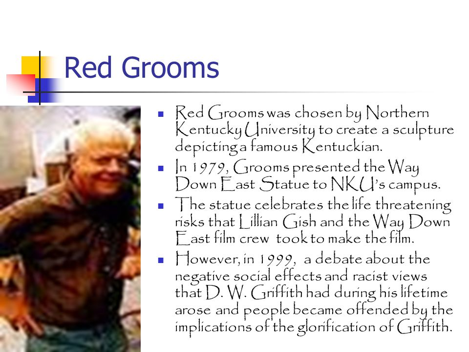 Red Grooms Red Grooms was chosen by Northern Kentucky University to create a sculpture depicting a famous Kentuckian.